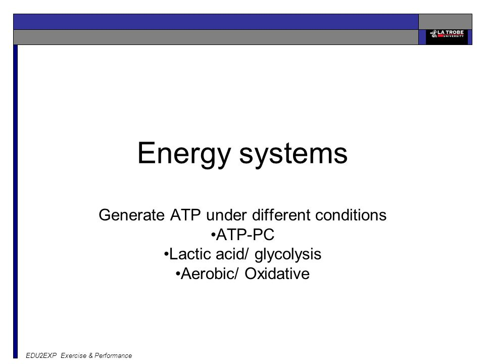 Energy systems Generate ATP under different conditions ATP-PC