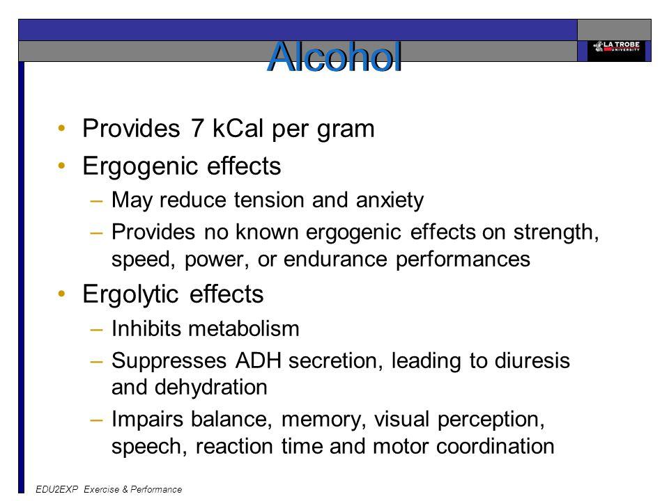Alcohol Provides 7 kCal per gram Ergogenic effects Ergolytic effects