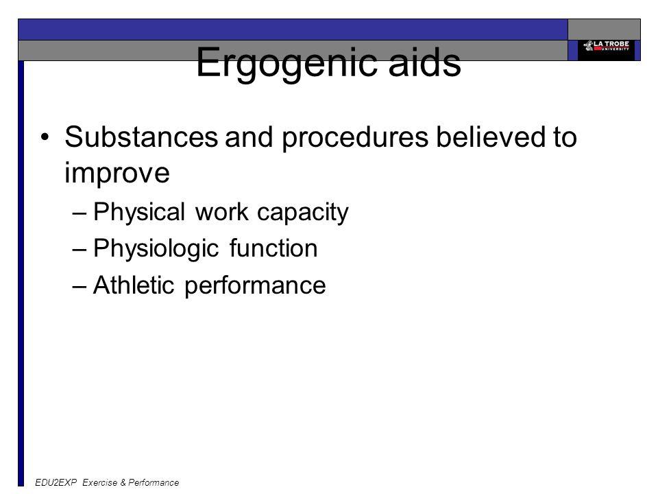 Ergogenic aids Substances and procedures believed to improve