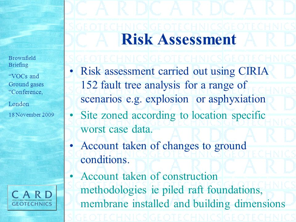 Risk Assessment Risk assessment carried out using CIRIA 152 fault tree analysis for a range of scenarios e.g. explosion or asphyxiation.