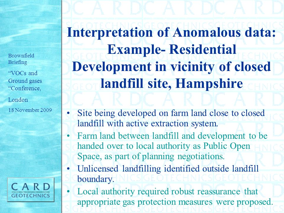 Interpretation of Anomalous data: Example- Residential Development in vicinity of closed landfill site, Hampshire