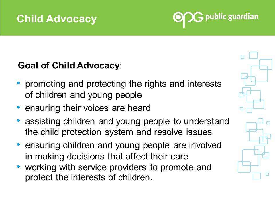Child Advocacy Goal of Child Advocacy:
