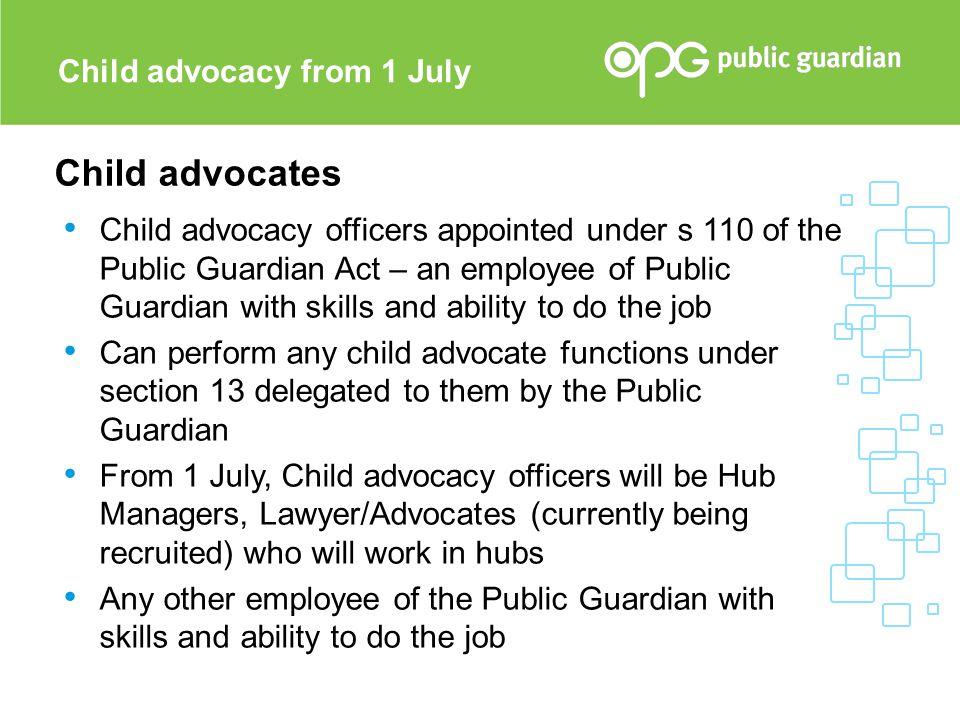Child advocates Child advocacy from 1 July