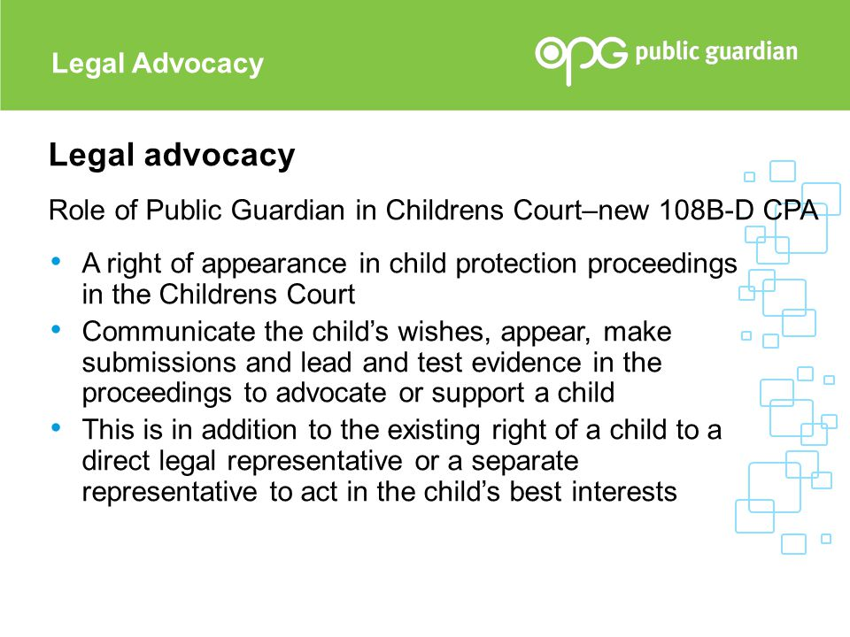 Legal Advocacy Legal advocacy Role of Public Guardian in Childrens Court–new 108B-D CPA.