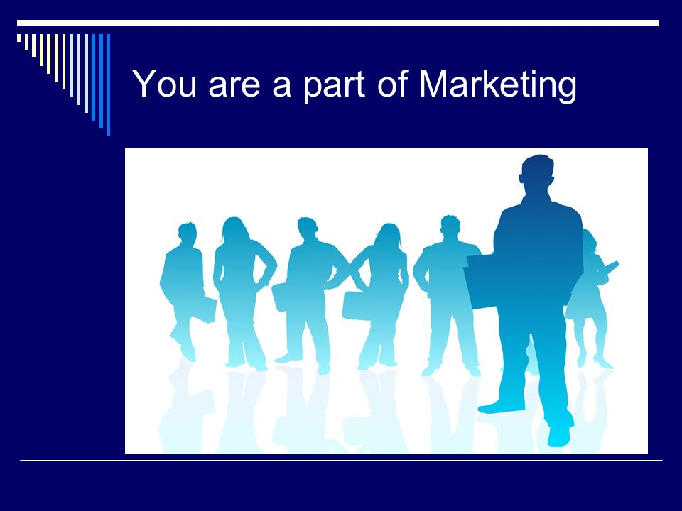 You are a part of Marketing