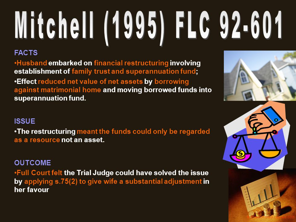 Mitchell (1995) FLC 92-601 FACTS. Husband embarked on financial restructuring involving establishment of family trust and superannuation fund;