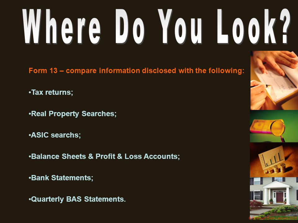 Where Do You Look Form 13 – compare information disclosed with the following: Tax returns; Real Property Searches;