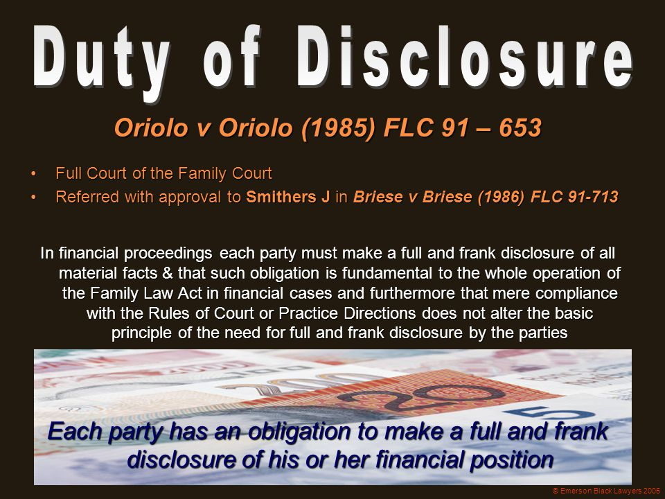 Duty of Disclosure Oriolo v Oriolo (1985) FLC 91 – 653. Full Court of the Family Court.