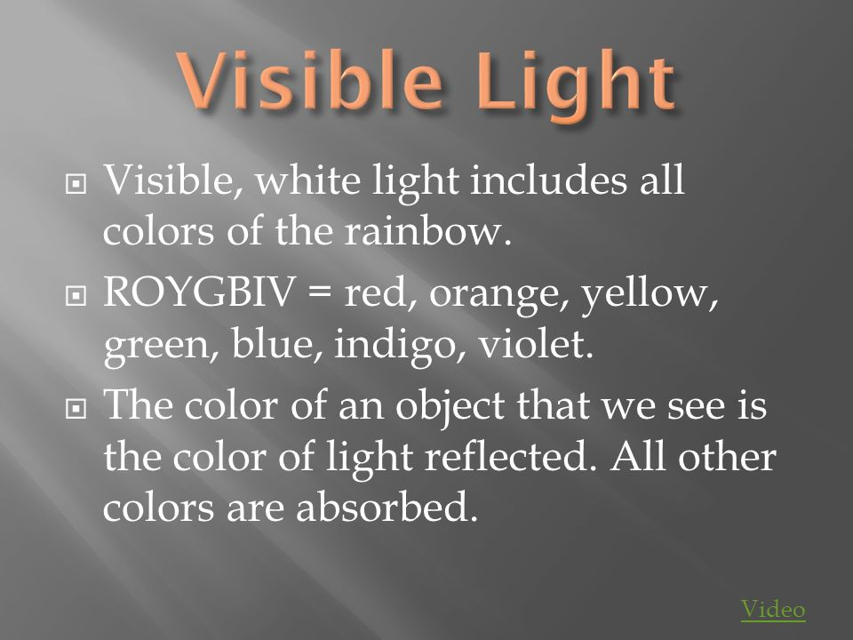Visible Light Visible, white light includes all colors of the rainbow.