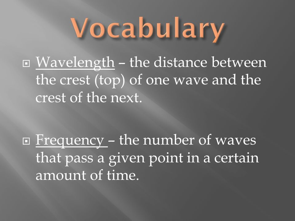 Vocabulary Wavelength – the distance between the crest (top) of one wave and the crest of the next.