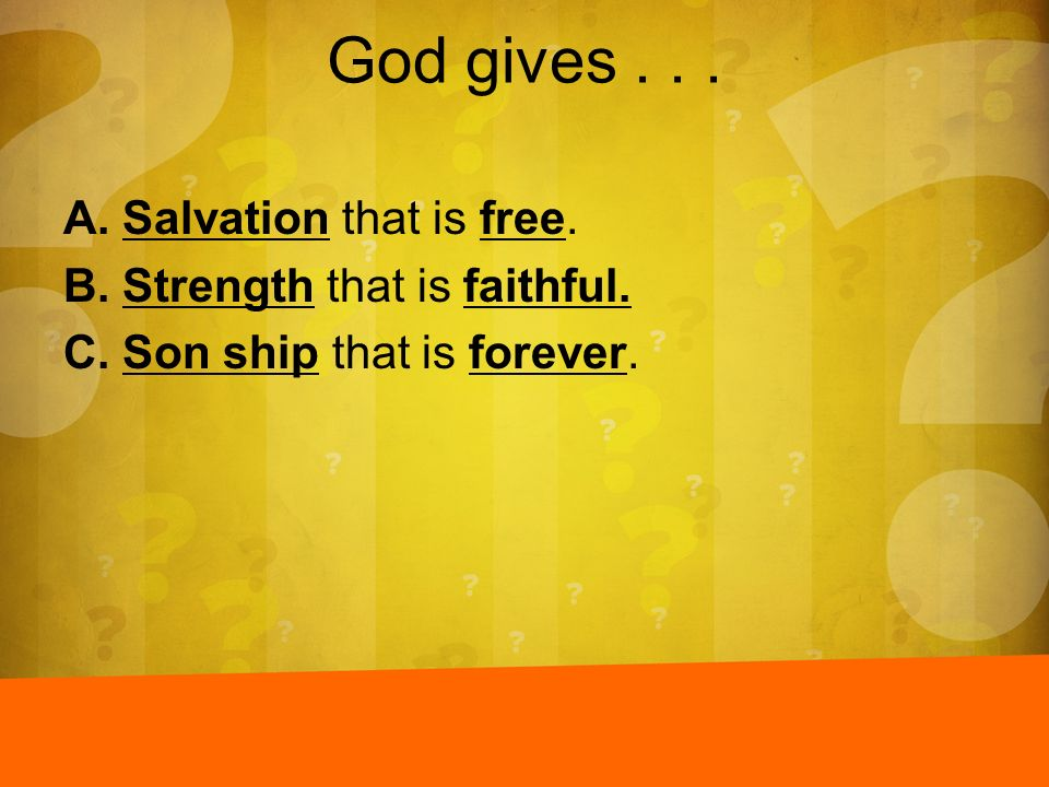 God gives . . . Salvation that is free. Strength that is faithful.
