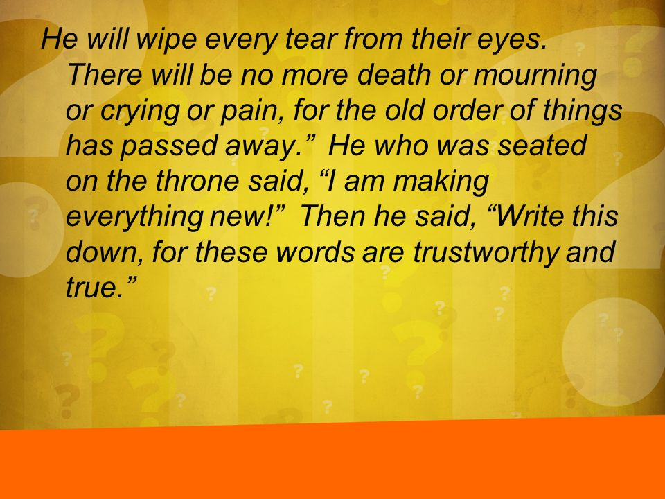 He will wipe every tear from their eyes