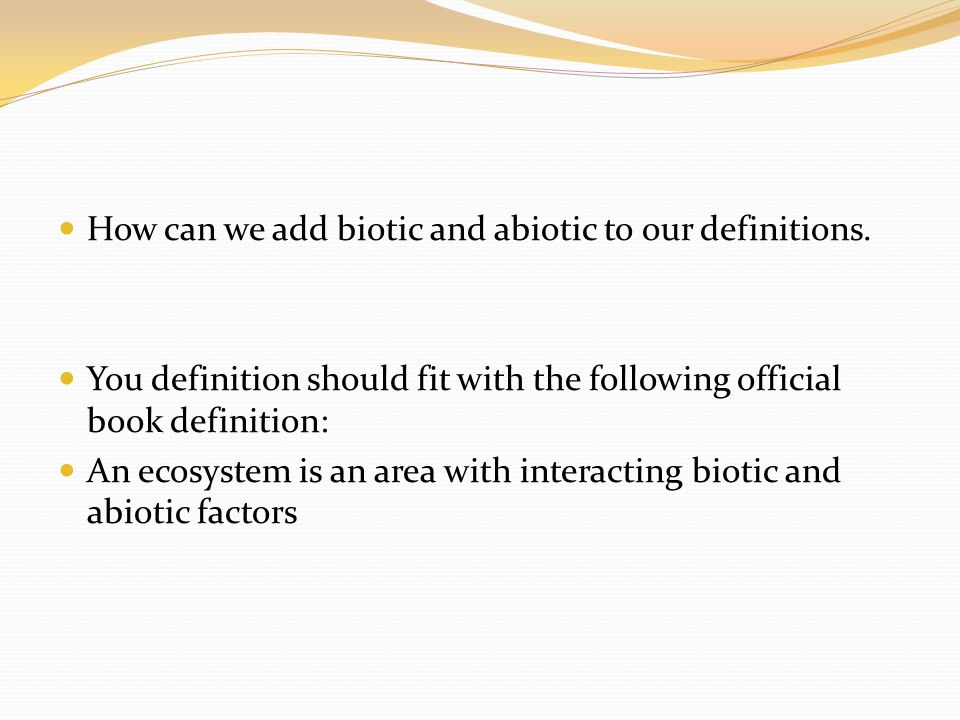 How can we add biotic and abiotic to our definitions.