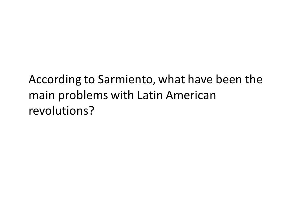 According to Sarmiento, what have been the main problems with Latin American revolutions