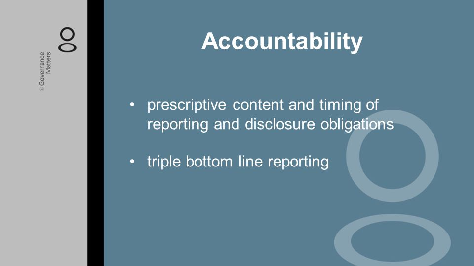 Accountability prescriptive content and timing of reporting and disclosure obligations.