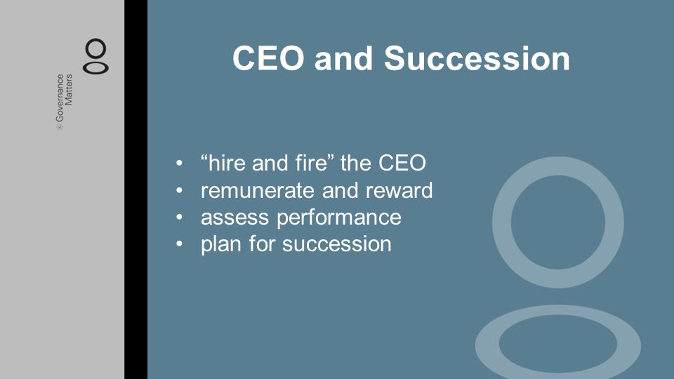 CEO and Succession hire and fire the CEO remunerate and reward
