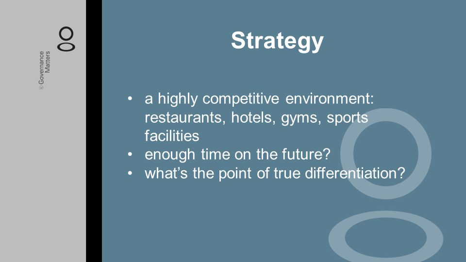 Strategy a highly competitive environment: restaurants, hotels, gyms, sports facilities. enough time on the future