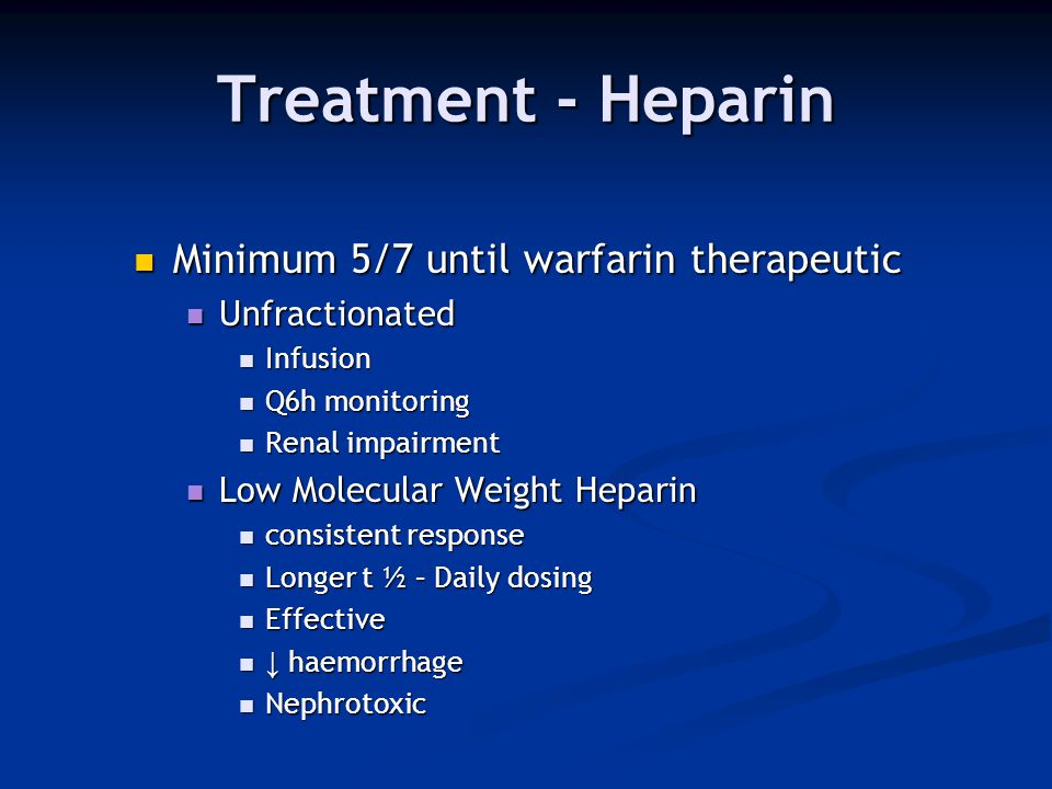 Treatment - Heparin Minimum 5/7 until warfarin therapeutic