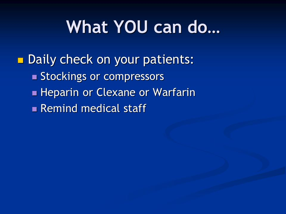 What YOU can do… Daily check on your patients: