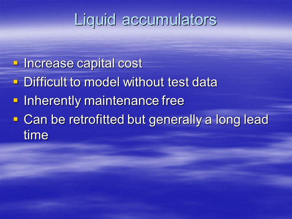 Liquid accumulators Increase capital cost