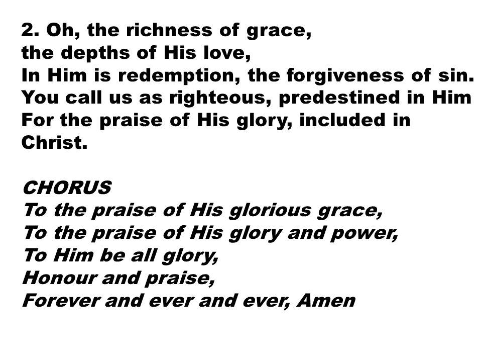 2. Oh, the richness of grace,