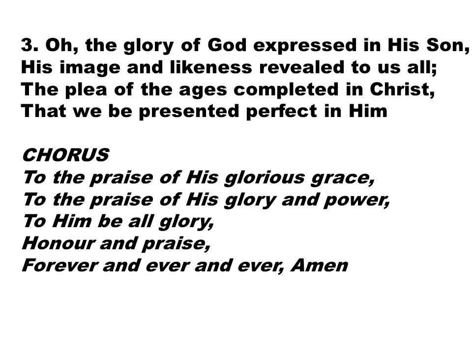 3. Oh, the glory of God expressed in His Son,
