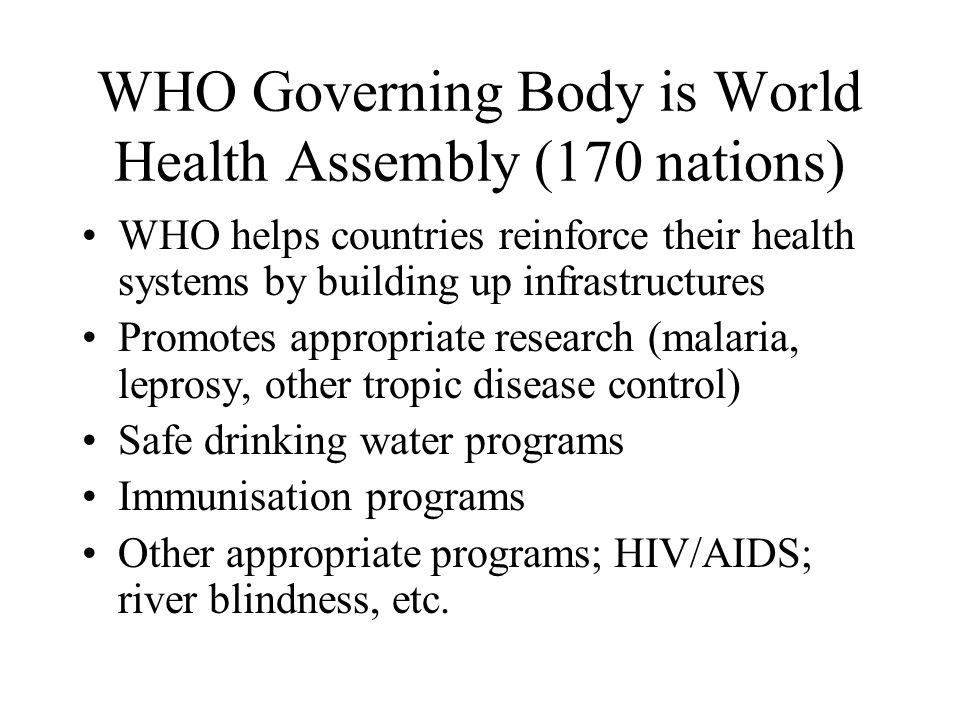 WHO Governing Body is World Health Assembly (170 nations)
