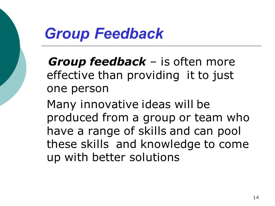 Group Feedback Group feedback – is often more effective than providing it to just one person.