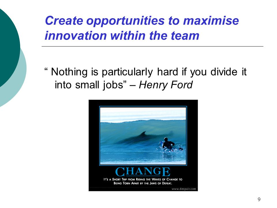 Create opportunities to maximise innovation within the team