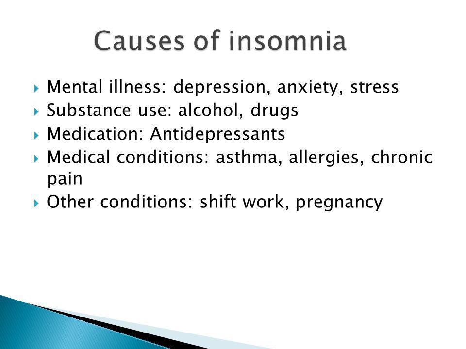 Causes of insomnia Mental illness: depression, anxiety, stress