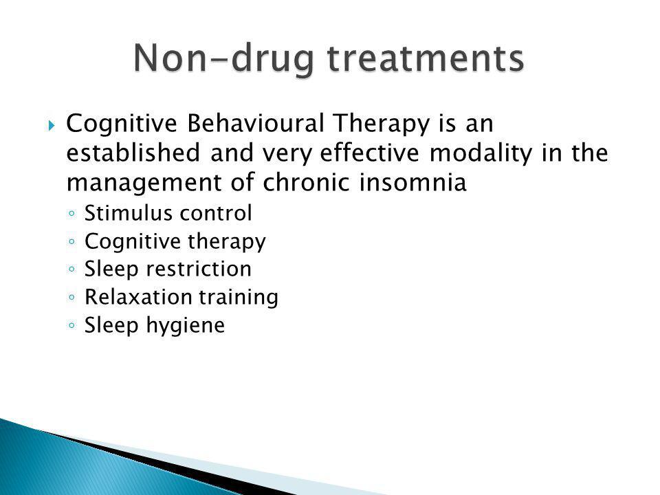 Non-drug treatments Cognitive Behavioural Therapy is an established and very effective modality in the management of chronic insomnia.