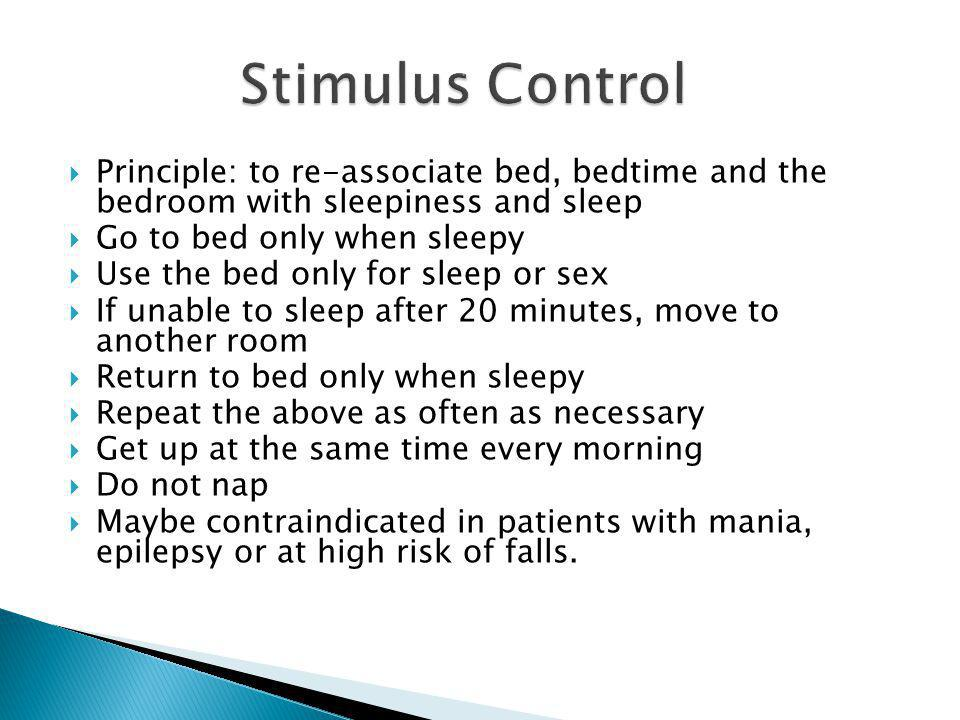 Stimulus Control Principle: to re-associate bed, bedtime and the bedroom with sleepiness and sleep.