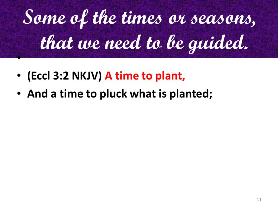 Some of the times or seasons, that we need to be guided.