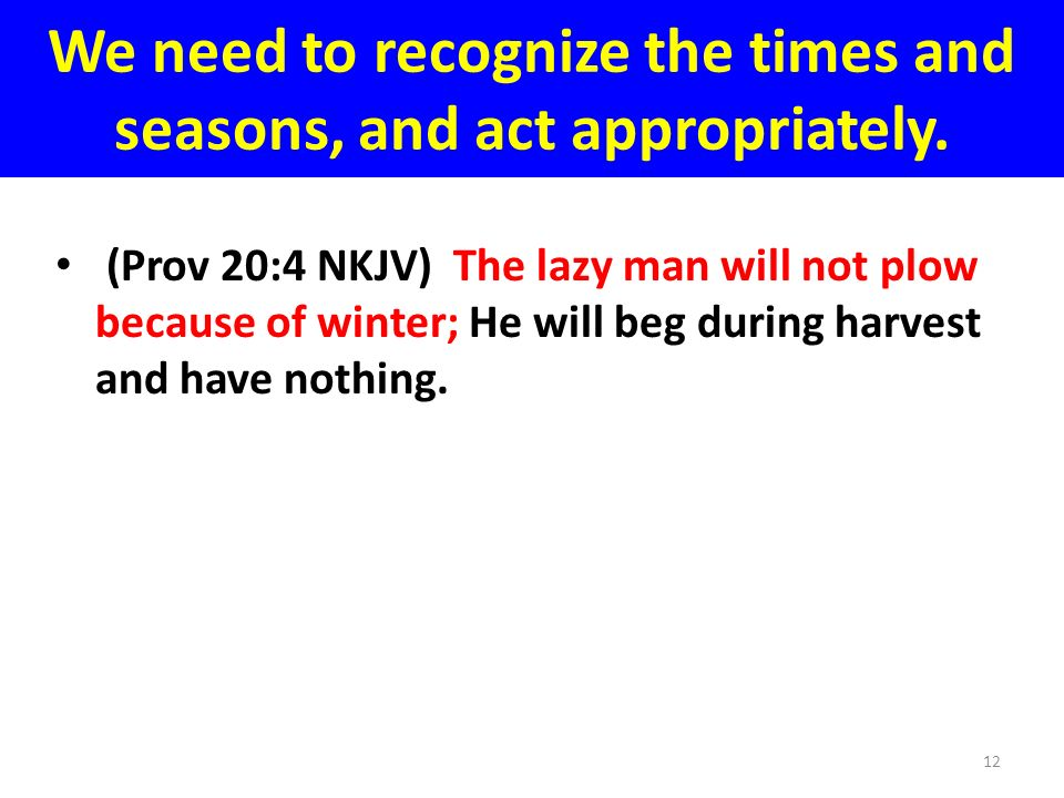 We need to recognize the times and seasons, and act appropriately.