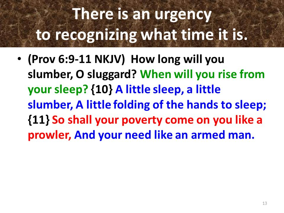There is an urgency to recognizing what time it is.