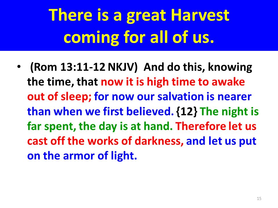 There is a great Harvest coming for all of us.