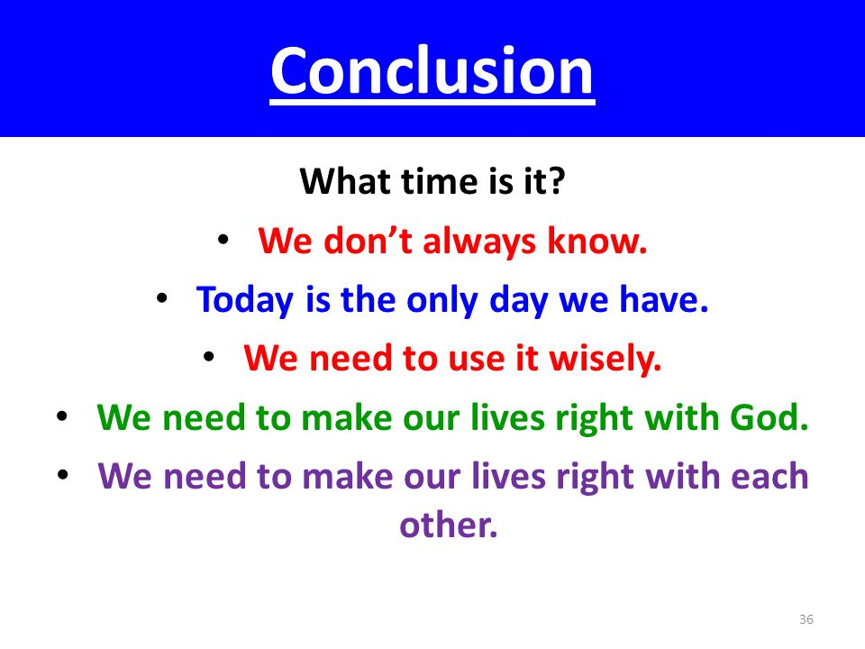 Conclusion What time is it We don't always know.