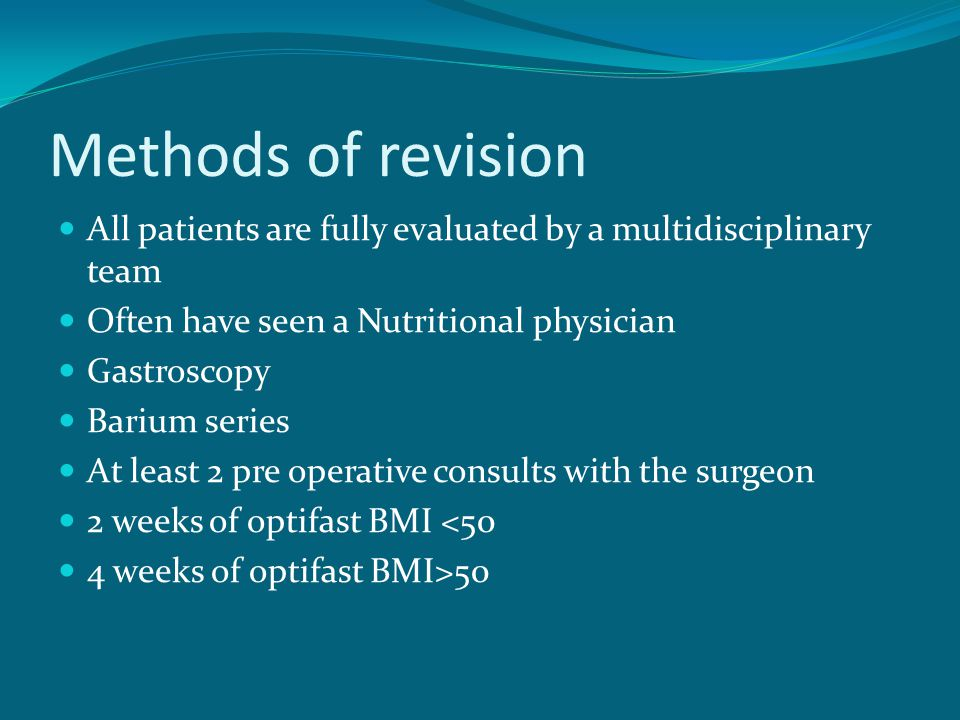 Methods of revision All patients are fully evaluated by a multidisciplinary team. Often have seen a Nutritional physician.