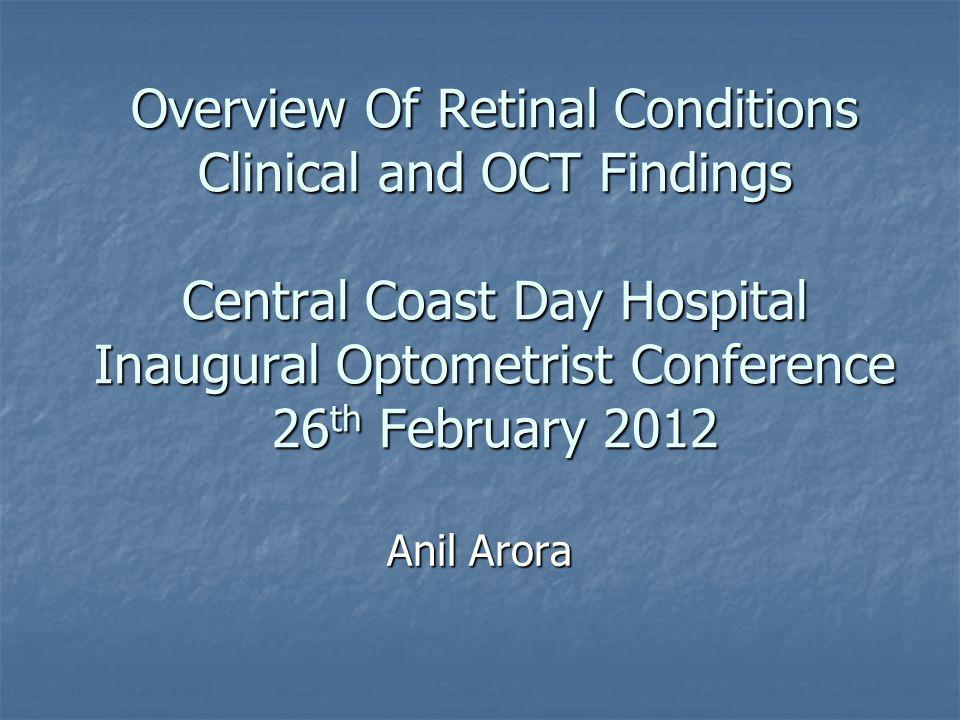 Overview Of Retinal Conditions Clinical and OCT Findings Central Coast Day Hospital Inaugural Optometrist Conference 26th February 2012