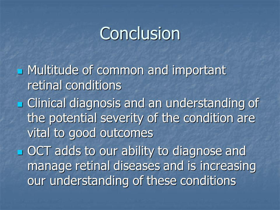 Conclusion Multitude of common and important retinal conditions
