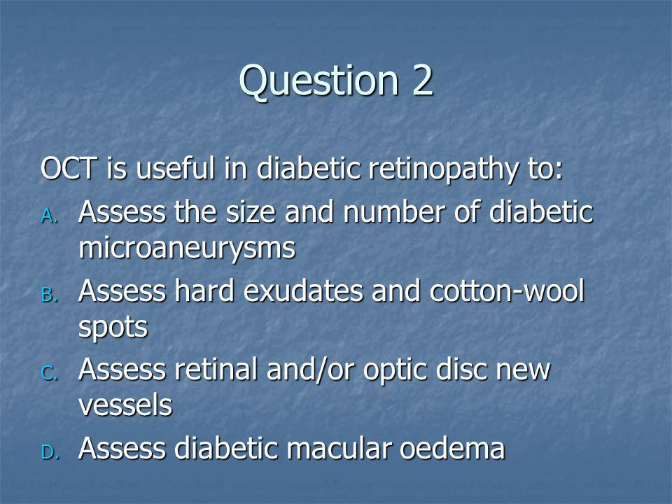 Question 2 OCT is useful in diabetic retinopathy to: