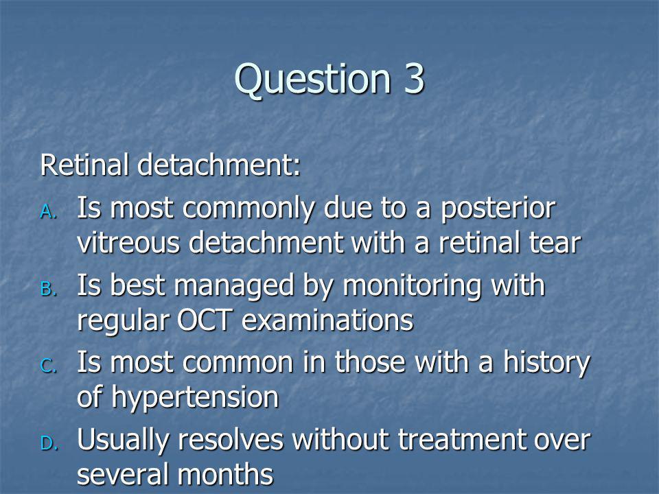 Question 3 Retinal detachment: