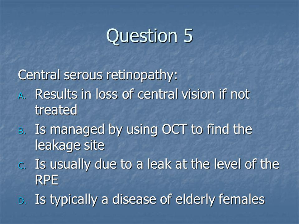 Question 5 Central serous retinopathy: