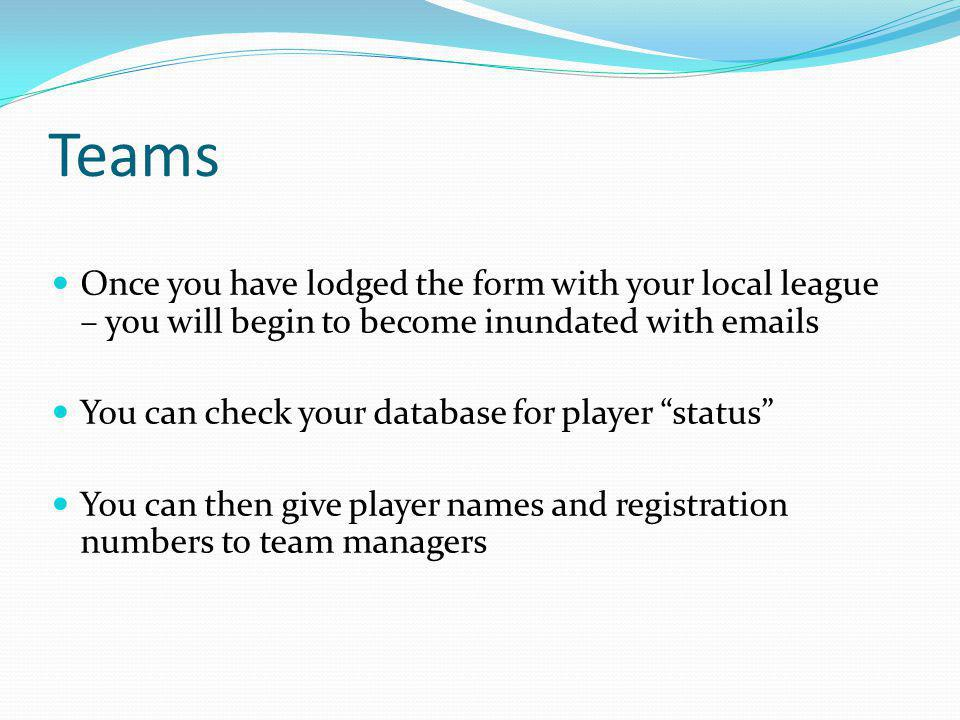 Teams Once you have lodged the form with your local league – you will begin to become inundated with emails.