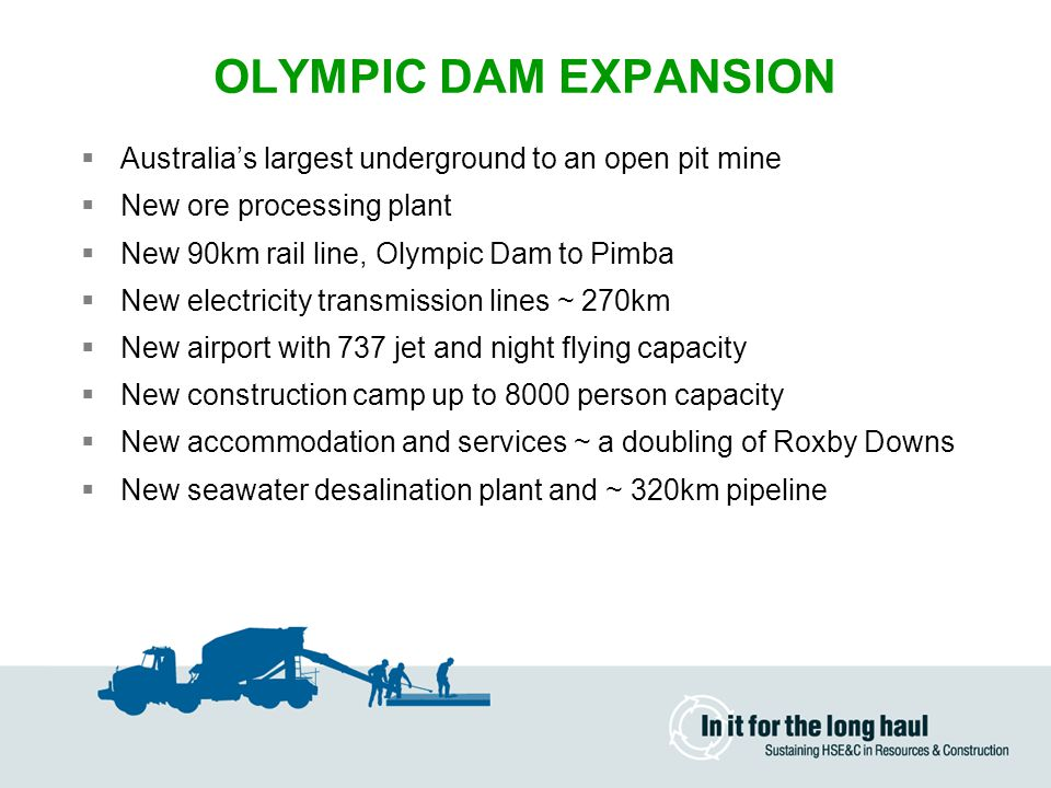 OLYMPIC DAM EXPANSION Australia's largest underground to an open pit mine. New ore processing plant.