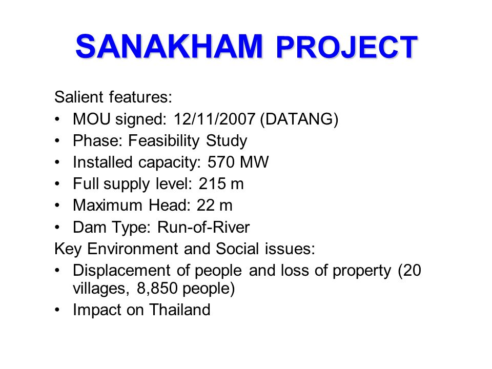 SANAKHAM PROJECT Salient features: MOU signed: 12/11/2007 (DATANG)