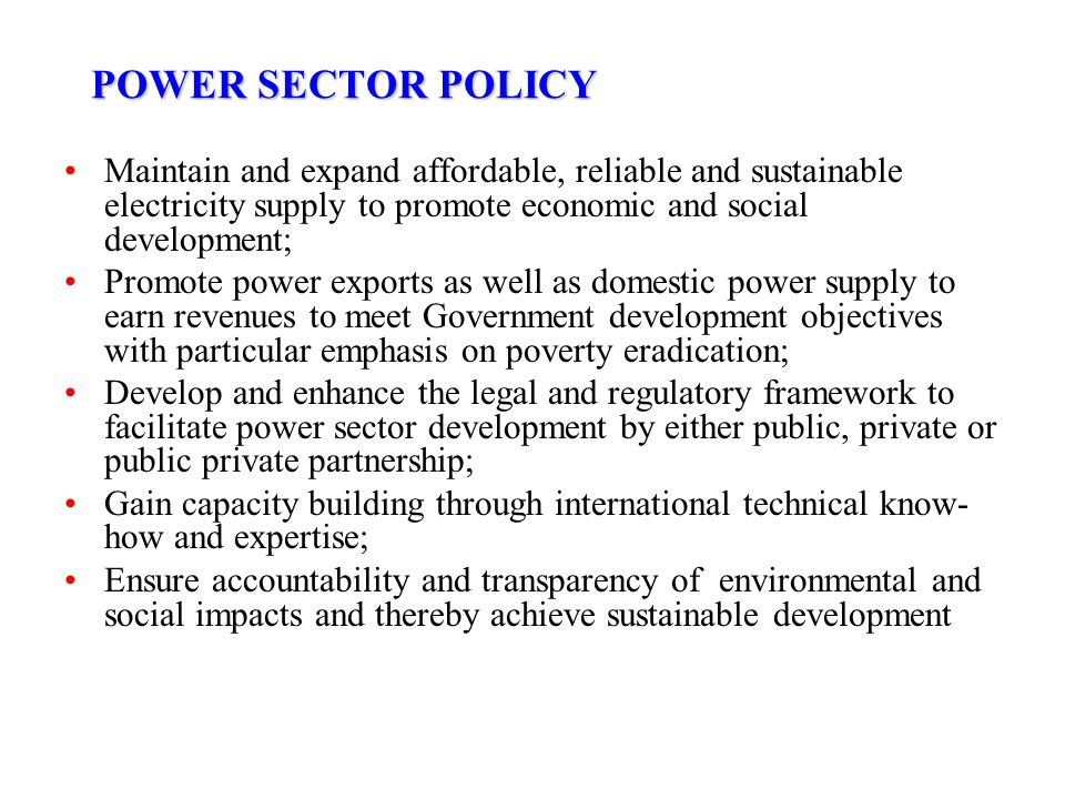 POWER SECTOR POLICY Maintain and expand affordable, reliable and sustainable electricity supply to promote economic and social development;