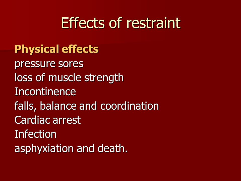 Effects of restraint Physical effects pressure sores