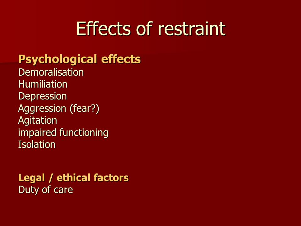 Effects of restraint Psychological effects Demoralisation Humiliation