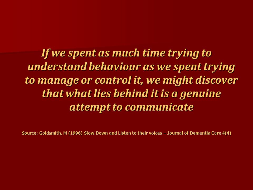 If we spent as much time trying to understand behaviour as we spent trying to manage or control it, we might discover that what lies behind it is a genuine attempt to communicate